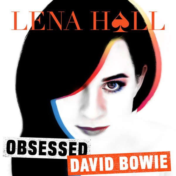 Lena Hall Obsessed: David Bowie